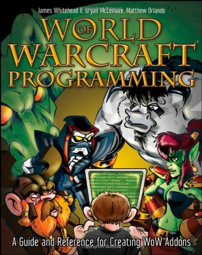 9780470229811: World of Warcraft Programming: A Guide and Reference for Creating WoW Addons