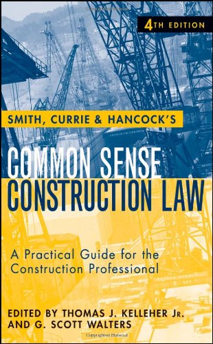 Smith, Currie and Hancock's Common Sense Construction Law: A Practical Guide for the ...