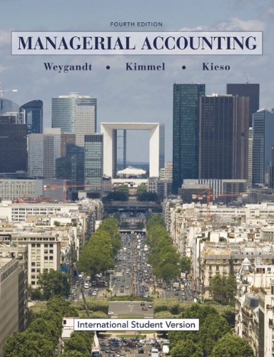 Managerial Accounting: Tools for Business Decision Making: Jerry J. Weygandt, Donald E. Kieso, Paul...