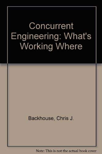 Concurrent Engineering : What's Working Where: Backhouse, Chris J.;