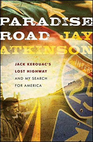 Paradise Road: Jack Kerouac's Lost Highway and: Jay Atkinson