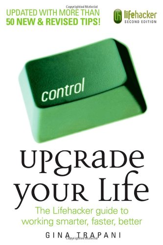 9780470238363: Upgrade Your Life: The Lifehacker Guide to Working Smarter, Faster, Better