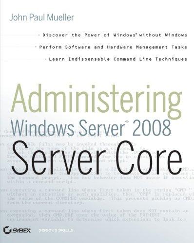 Administering Windows Server 2008 Server Core: John Paul Mueller