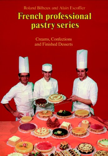 Creams, Confections, and Finished Desserts Volume 2 (French Professional Pastry Series): Escoffier,...