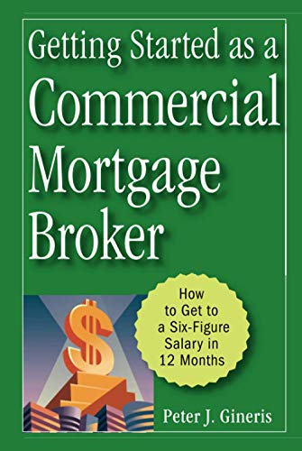 Getting Started as a Commercial Mortgage Broker: How to Get to a Six-Figure Salary in 12 Months (...