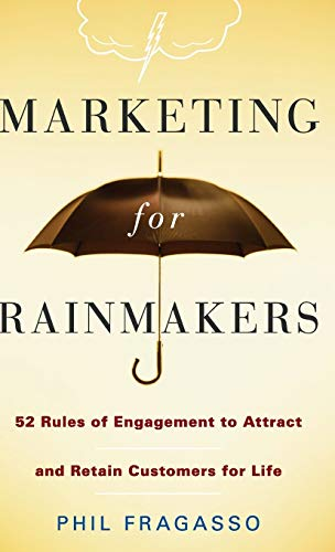 9780470247532: Marketing for Rainmakers: 52 Rules of Engagement to Attract and Retain Customers for Life
