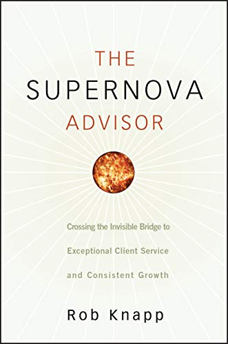 9780470249277: The Supernova Advisor: Crossing the Invisible Bridge to Exceptional Client Service and Consistent Growth