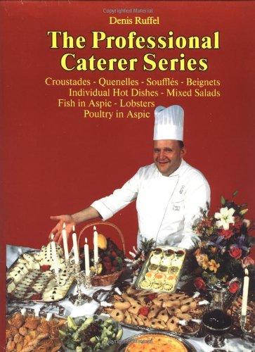 The Professional Caterer Series: Volume 3; Croustades-Quenelles-Souffls-Beignets, Individual Hot ...