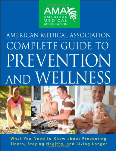 9780470251300: American Medical Association Complete Guide to Prevention and Wellness: What You Need to Know about Preventing Illness, Staying Healthy, and Living Longer