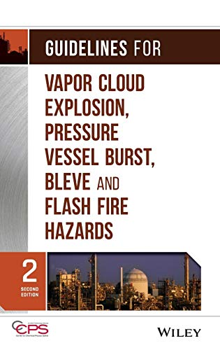 9780470251478: Guidelines for Vapor Cloud Explosion, Pressure Vessel Burst, BLEVE and Flash Fire Hazards