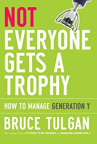 9780470256268: Not Everyone Gets A Trophy: How to Manage Generation Y
