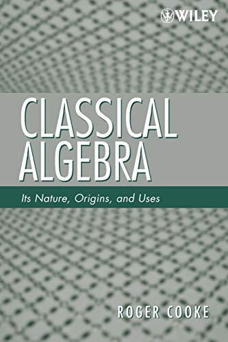 9780470259528: Classical Algebra: Its Nature, Origins, and Uses