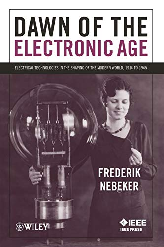 Dawn of the Electric Age: Electrical Technologies in the Shaping of the Modern World, 1914-1945 Format: Paperback