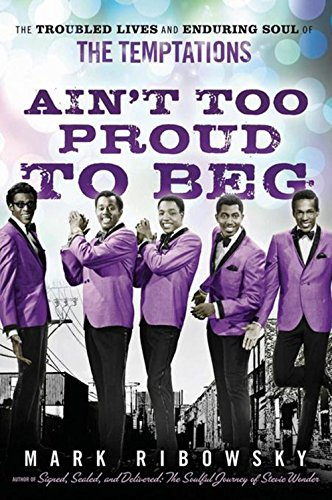 9780470261170: Ain't Too Proud to Beg: The Troubled Lives and Enduring Soul of the Temptations