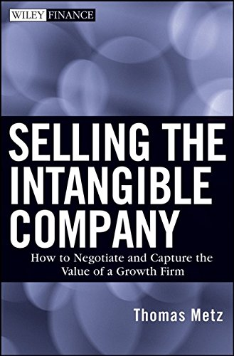 9780470261378: Selling the Intangible Company: How to Negotiate and Capture the Value of a Growth Firm (Wiley Finance)