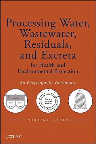 9780470261934: Processing Water, Wastewater, Residuals, and Excreta Processing for Health and Environmental Protection: An Encyclopedic Dictionary