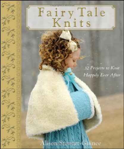 9780470262689: Fairy Tale Knits: 32 Projects to Knit Happily Ever After