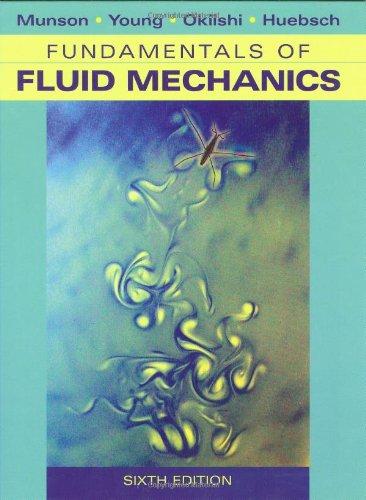 Fundamentals of Fluid Mechanics: Munson, Bruce R.; Young, Donald F.; Okiishi, Theodore H.; Huebsch,...