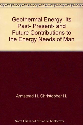 9780470263372: Geothermal energy: Its past, present, and future contributions to the energy needs of man