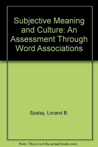 Subjective Meaning and Culture: An Assessment Through Word Associations: Szalay, Lorand B.; Deese, ...