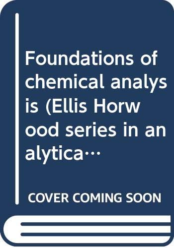 9780470266922: Foundations of chemical analysis (Ellis Horwood series in analytical chemistr...