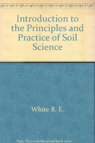 Introduction to the principles and practice of soil science: White, R. E