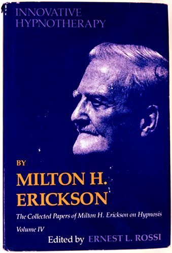 Innovative Hypnotherapy: Vol. 4 of The Collected Papers of Milton H. Erickson on Hypnosis