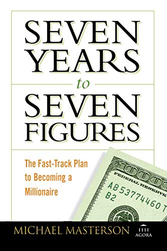 9780470267554: Seven Years to Seven Figures: The Fast-Track Plan to Becoming a Millionaire (Agora Series)