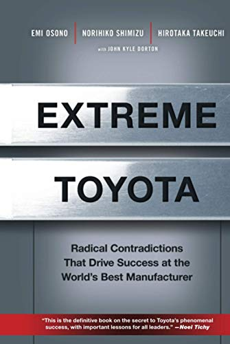 Extreme Toyota: Radical Contradictions That Drive Success at the World's Be st Manufacturer