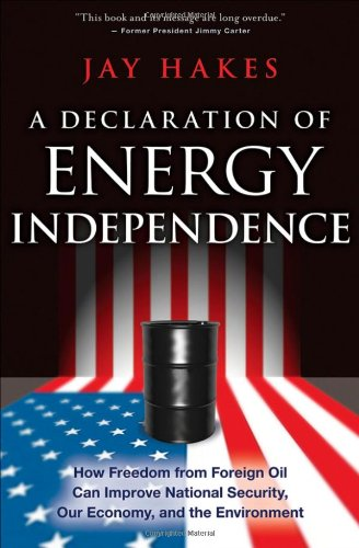 9780470267639: A Declaration of Energy Independence: How Freedom from Foreign Oil Can Improve National Security, Our Economy, and the Environment