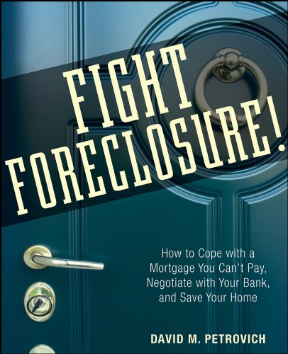 9780470267646: Fight Foreclosure!: How to Cope with a Mortgage You Can't Pay, Negotiate with Your Bank, and Save Your Home