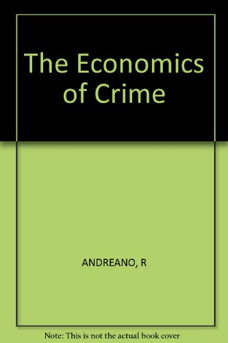 The Economics of Crime: Ralph Andreano, John J. Siegfried
