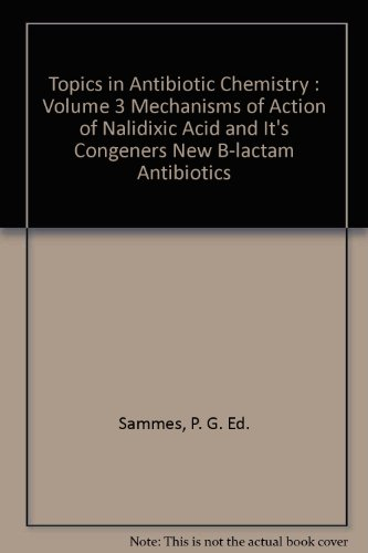Topics in Antibiotic Chemistry, Volume 3: Mechanisms of Action of Nalidixic Acid and its Congeners;...
