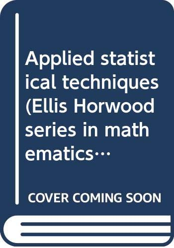 9780470269510: Applied statistical techniques (Ellis Horwood series in mathematics and its applications)