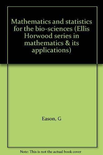 9780470269633: Mathematics and statistics for the bio-sciences (Ellis Horwood series in mathematics & its applications)