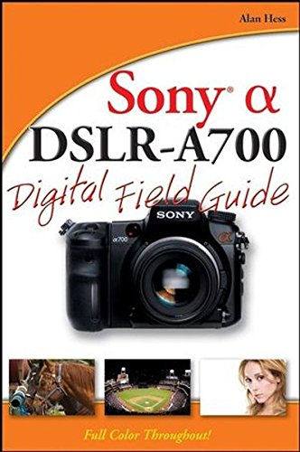 9780470270318: Sony Alpha DSLR-A700 Digital Field Guide