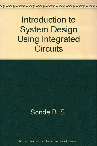 Introduction to system design using integrated circuits: Sonde, B. S