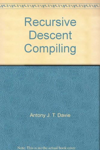 Recursive Descent Compiling: Davie, A. J. T.; Morrison, R.