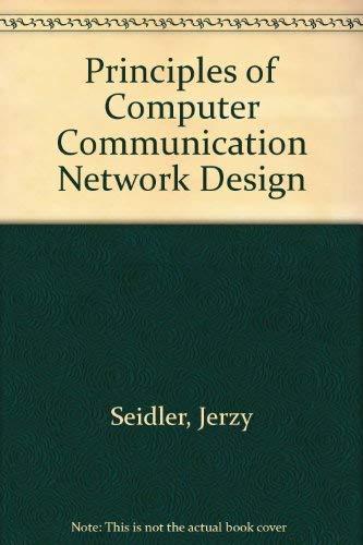 PRINCIPLES OF COMPUTER COMMUNICATION NETWORK DESIGN.: Seidler, J.