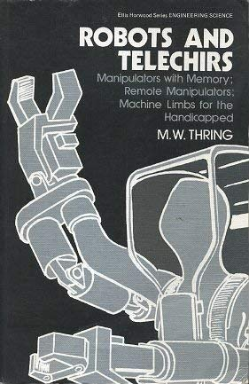 9780470274651: Robots and Telechirs: Manipulators With Memory, Remote Manipulators, Machine Limbs for the Handicapped (Ellis Horwood series in engineering science)