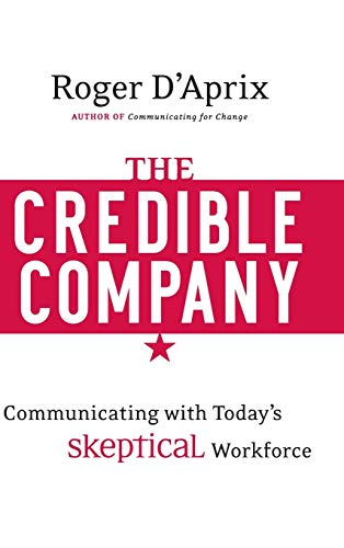9780470274743: The Credible Company: Communicating with a Skeptical Workforce