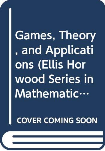 9780470275078: Games, Theory, and Applications (Ellis Horwood Series in Mathematics and Its Applications)