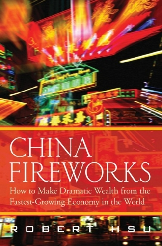 9780470276778: China Fireworks: How to Make Dramatic Wealth from the Fastest Growing Economy in the World