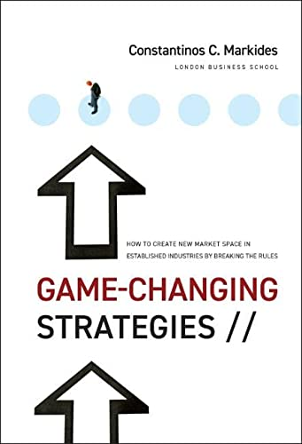 9780470276877: Game-Changing Strategies: How to Create New Market Space in Established Industries by Breaking the Rules (J-B US Non-Franchise Leadership)