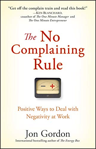 9780470279496: The No Complaining Rule: Positive Ways to Deal With Negativity at Work