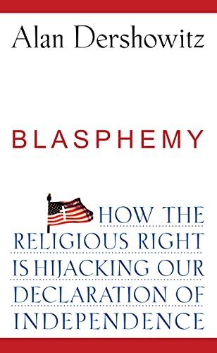 Blasphemy: How the Religious Right is Hijacking the Declaration of Independence (0470281685) by Alan Dershowitz