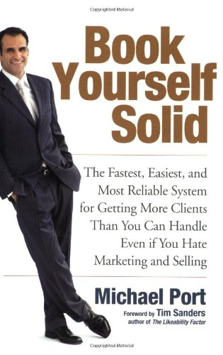 9780470281901: Book Yourself Solid: The Fastest, Easiest, and Most Reliable System for Getting More Clients Than You Can Handle Even if You Hate Marketing and Selling