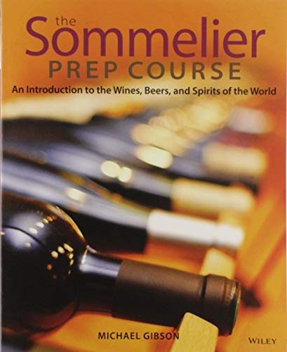 The Sommelier Prep Course: An Introduction to the Wines, Beers, and Spirits of the World 9780470283189 A comprehensive, must-have guide to beverage service includingwine, beer, and spirits The Sommelier Prep Course is the ultimate resource