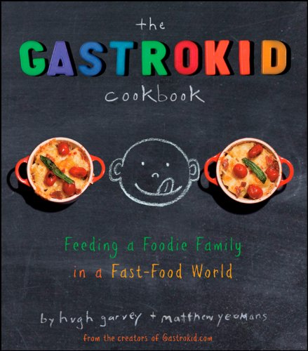 9780470286456: The Gastrokid Cookbook: Feeding a Foodie Family in a Fast-Food World