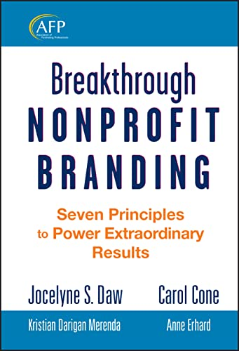 Breakthrough Nonprofit Branding: Seven Principles to Power Extraordinary Results (The AFP/Wiley F...